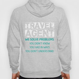 Travel Agent T-Shirt Funny Travel Agent Solve Problems Gift Hoody