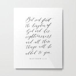Matthew 6:33 But seek first the kingdom of God Metal Print