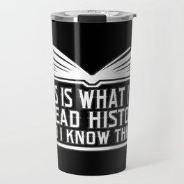 History Book Reader Shirt This Is What I Do I Read History Travel Mug
