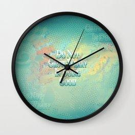 Do Not Grow Weary In Doing Good Wall Clock