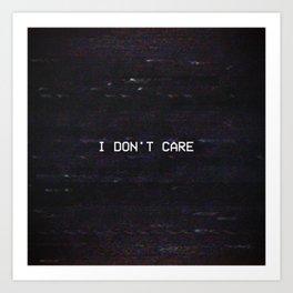 I DON'T CARE Art Print