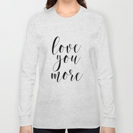 Love You More, Typography Quote, Quote Printable, Wall Decor, Inspirational Quote, Love Art Long Sleeve T-shirt