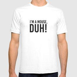 I'm a Mouse, Duh T-shirt