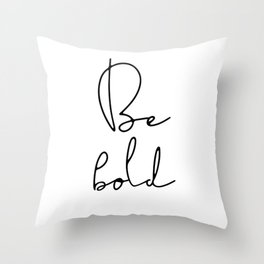 Be bold inspirational quote Throw Pillow