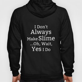I dont always make slime oh wait yes I do hipster t-shirts Hoody