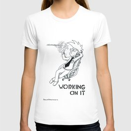 Working on it T-shirt