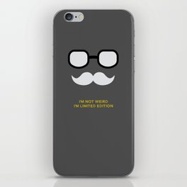 I'm not weird. I'm limited edition iPhone Skin
