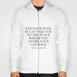 Use Your Fear. It Can Take You To the Place Where You Store Your Courage. -Amelia Earhart Hoody