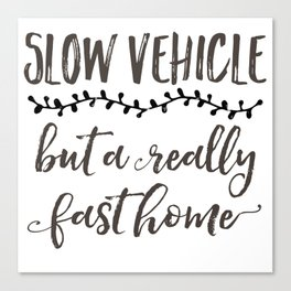 Slow Vehicle But A Really Fast Home Canvas Print
