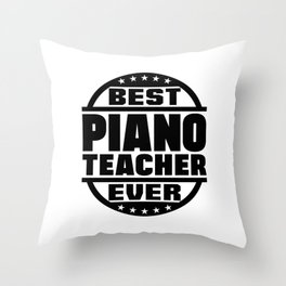 Best Piano Teacher Ever Throw Pillow