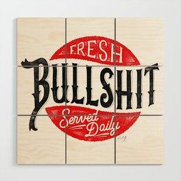 Fresh Bullshit Served Daily Wood Wall Art