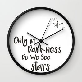 Only In Darkness Do We See Stars Wall Clock