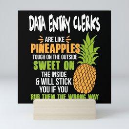 Data Entry Clerks Are Like Pineapples. Tough On The Outside Sweet On The Inside Mini Art Print