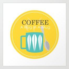 COFFEE - A Hug In A Mug Art Print