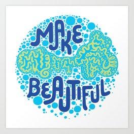 MAKE BEAUTIFUL Art Print