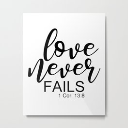 Love Never Fails. 1 Corinthians 13 Metal Print