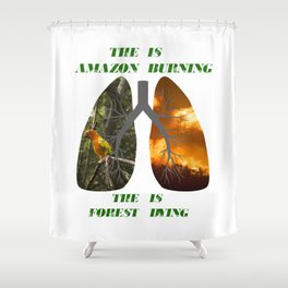 The Amazon is burning Shower Curtain