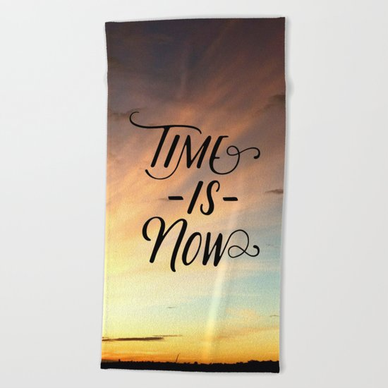 Time is now Beach Towel