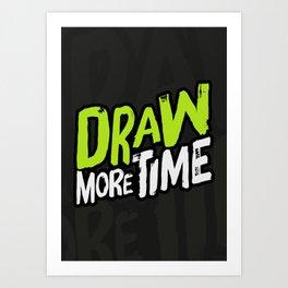 Draw more time! Art Print