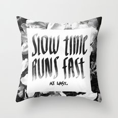 Slow Time Runs Fast (At Last) Throw Pillow