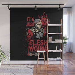 It's Just a Flesh Wound Wall Mural
