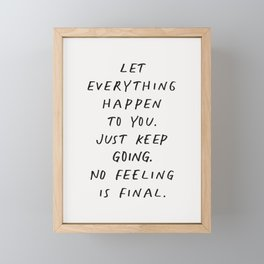 Let Everything happen to You Just Keep Going No Feeling is Final Framed Mini Art Print