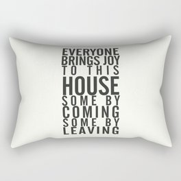 Everyone brings joy to this house, dark humour quote, home, love, guests, family, leaving, coming Rectangular Pillow