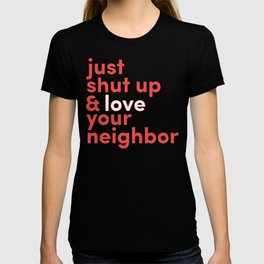 Just Shut Up & Love Your Neighbor T-shirt