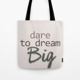 Dare To Dream BIG Tote Bag