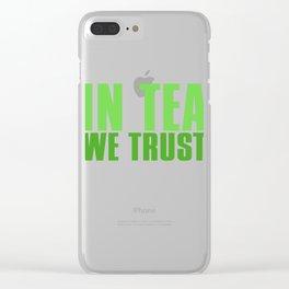 In Tea We Trust Clear iPhone Case