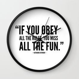 If you obey all the rules, you miss all the fun Wall Clock