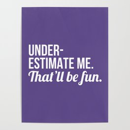 Underestimate Me That'll Be Fun (Ultra Violet) Poster
