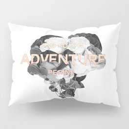 and so the adventure begins Pillow Sham