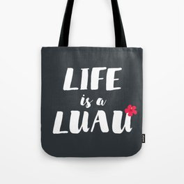 life is a luau* Tote Bag
