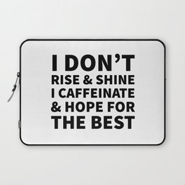 I Don't Rise and Shine I Caffeinate and Hope for the Best Laptop Sleeve