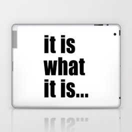 it is what it is (on white) Laptop & iPad Skin