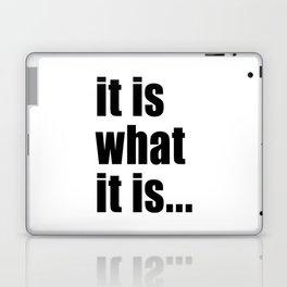 it is what it is (on white) Laptop & iPad Skin