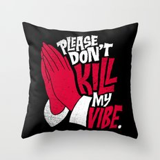 Please Don't Kill My Vibe Throw Pillow