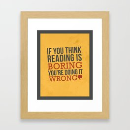 If You Think Reading is Boring You're Doing it Wrong Framed Art Print