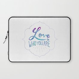 Love is Who You Are Laptop Sleeve