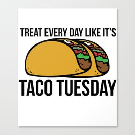 Treat every day like it's taco tuesday Canvas Print
