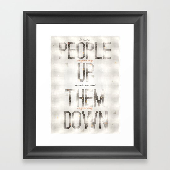 Be nice to people on your way up, because you will meet them on your way down. Framed Art Print