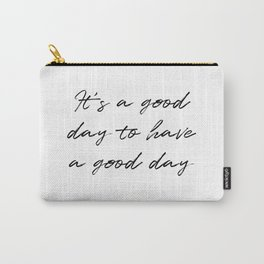 It's a good day to have a good day Carry-All Pouch