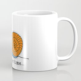 Take your time... Coffee Mug