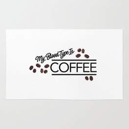 My blood type is Coffee Rug