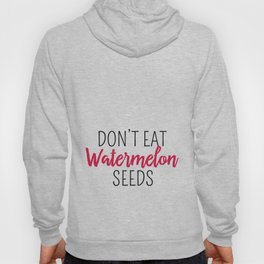 Don't Eat Watermelon Seed Pregnant or Maternity Shirt Hoody