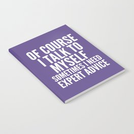 Of Course I Talk To Myself Sometimes I Need Expert Advice (Ultra Violet) Notebook