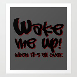 Wake Me Up When It's All Over Art Print