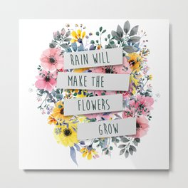 Rain Will Make The Flowers Grow Metal Print