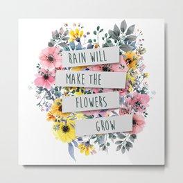 Rain Will Make The Flowers Grow Metal Print